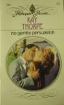 No Gentle Persuasion - Kay Thorpe