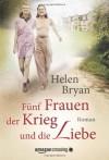 Fünf Frauen, der Krieg und die Liebe (German Edition) - Helen Bryan, Rita Kloosterziel