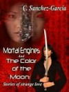 Mortal Engines and The Color Of The Moon [Stories of Strange Love] - C. Sanchez-Garcia