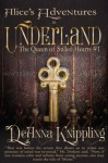 Alice's Adventures in Underland - DeAnna Knippling