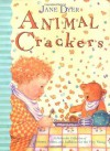 Animal Crackers: A Delectable Collection of Pictures, Poems, and Lullabies for the Very Young - Jane Dyer
