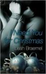 I Need You For Christmas - Leah Braemel