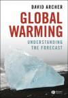 Global Warming: Understanding the Forecast - David Archer