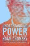 Understanding Power: The Indispensable Chomsky - Noam Chomsky