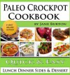 Paleo Crockpot Cookbook: Illustrated Paleo Crock Pot Recipes with Delicious Slow Cooker Soups, Stews, Dinners, Sides and Desserts (Paleo Recipes: Paleo ... Lunch, Dinner & Desserts Recipe Book) - Jane Burton