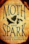 Moth and Spark - Anne Leonard