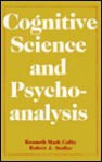 Cognitive Science and Psychoanalysis - Kenneth Mark Colby, Robert J. Stoller