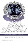 Hope Diamond: The Legendary History of a Cursed Gem - Richard Kurin