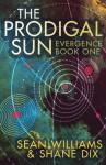 The Prodigal Sun (Evergence) - Shane Dix, Sean Williams