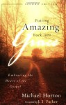 Putting Amazing Back into Grace: Embracing the Heart of the Gospel - Michael S. Horton, J.I. Packer