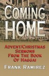 Coming Home: Advent Christmas Sermons from the Book of Haggai - Frank Ramirez