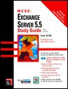 MCSE Exchange Server 5.5 Study Guide Exam 70-081 (With CD-ROM) - Richard Easlick, James Chellis