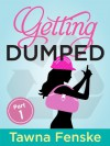 Getting Dumped - Part 1 - Tawna Fenske