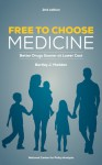 Free To Choose Medicine: Better Drugs Sooner at Lower Cost - Bartley J. Madden