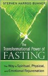 The Transformational Power of Fasting: The Way to Spiritual, Physical, and Emotional Rejuvenation - Stephen Harrod Buhner