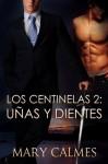 Uñas y Dientes (Los Centinelas) - Mary Calmes, Mae Rodriguez