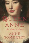 Queen Anne : the politics of passion - Anne Somerset