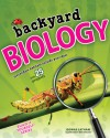 Backyard BIOLOGY: Investigate Habitats Outside Your Door with 25 Projects - Donna Latham, Beth Hetland