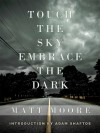 Touch the Sky, Embrace the Dark - Matt Moore