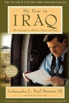 My Year in Iraq: The Struggle to Build a Future of Hope - L. Paul Bremer III, Malcolm McConnell