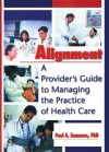 Alignment: A Provider's Guide to Managing the Practice of Health Care (Haworth Marketing Resources) - William Winston, Paul A. Sommers