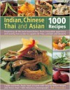 Indian, Chinese, Thai & Asian: 1000 Recipes: Presenting All the Best-Loved Dishes from Irresistible Appetizers and Street Snacks to Superb Curries, Sizzling Stir-Fries and Sambals, Sauces and Desserts, with Over 1000 Color Photographs - Rafi Fernandez