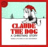 Claude the Dog: A Christmas Story - Dick Gackenbach