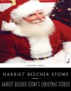 Harriet Beecher Stowe's Holiday Stories - Harriet Beecher Stowe