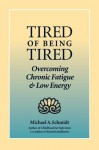 Tired of Being Tired: Overcoming Chronic Fatigue and Low Vitality - Michael A. Schmidt