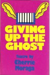 Giving Up the Ghost - Cherríe L. Moraga