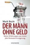 Der Mann ohne Geld: Meine Erfahrungen aus einem Jahr Konsumverweigerung (German Edition) - Mark Boyle, Christina Jacobs
