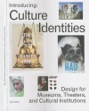 Introducing Culture Identities: Design for Museums, Theaters and Cultural Institutions - Robert Klanten, A. Sinofzik, F. Schulze