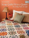 Scrap Quilts Fit for a Queen: Or King, Twin, or Lap! - Sally Schneider