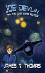 Joe Devlin: And The Lost Star Fighter (Space Academy Series) - James R. Thomas, Anca Marginean