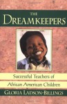 The Dreamkeepers: Successful Teachers of African American Children - Gloria Ladson-Billings