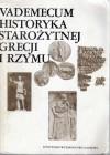 Vademecum historyka starożytnej Grecji i Rzymu. Tom I - Ewa Wipszycka