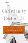 Christianity for the Rest of Us: How the Neighborhood Church Is Transforming the Faith - Diana Butler Bass