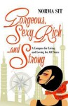 Gorgeous, Sexy, Rich-- And Strong: A Compass for Living and Loving for All Times. by Norma Sit - Norma Sit