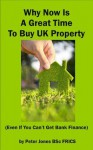 Why Now is a Great Time To Buy UK Property (even if you can't get bank finance) - Peter Jones