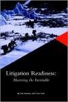 Litigation Readiness: Mastering the Inevitable (Hardcover) - Tim Stevens, Dan Cook