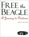 Free the Beagle: A Journey to Destinae [With CDROM] - Roy H. Williams