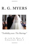 Truthfully, yours : The Marriage (Volume 5) - R.G. Myers, Hans Franz Schweitzer