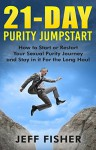21-Day Purity Jumpstart: How to Start or Restart Your Sexual Purity Journey and Stay in it For the Long Haul - Jeff Fisher