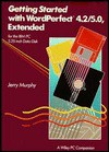 "Getting Started with WordPerfect 4.2/5.0 Extended for the I.B.M. P.C. 5.25 "" Data Disc - Jerry Murphy"