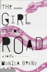 [ THE GIRL IN THE ROAD By Byrne, Monica ( Author ) Hardcover May-20-2014 - Monica Byrne