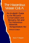 The Hazardous Waste Q&A: An In-Depth Guide to the Resource Conservation and Recovery ACT and the Hazardous Materials Transportation ACT - Travis P. Wagner