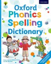 Oxford Phonics Spelling Dictionary - Roderick Hunt, Debbie Hepplewhite