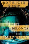 Light Belongs In the Darkness - Patricia King