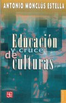 Educacion y Cruce de Culturas = Education and Crosscultural - Antonio Monclus Estella, Fondo de Cultura Economica