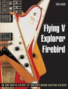 Flying V, Explorer, Firebird - An Odd-shaped History of Gibsons Weird Electric Guitars (Guitar Reference (Backbeat Books)) - Tony Bacon